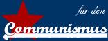 Für den Communismus!